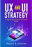 UX AND UI STRATEGY: A STEP BY STEP GUIDE ON UX AND UI DESIGN