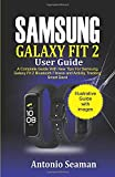 Samsung Galaxy Fit 2 User Guide: A Complete Manual with New Tips for Samsung Galaxy Fit 2 Bluetooth Fitness and Activity Tracking Smart B