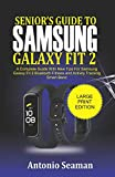 Senior's Guide to Samsung Galaxy Fit 2: A Complete Manual with New Tips for Samsung Galaxy Fit 2 Bluetooth Fitness and Activity Tracking Smart B