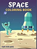 SPACE COLORING BOOK FUN FOR KIDS: Fantastic Outer Space Coloring with Planets, Astronauts, Space Ships, Rockets, And M