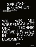 Sprunginnovation: Wie wir die Welt mit Wissenschaft und Technik wieder in Balance bek