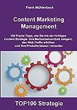 Content Marketing Management: 100 Praxis-Tipps, wie Sie mit der richtigen Content Strategie Ihre Markenbekanntheit steigern, den Web-Traffic erhöhen und Ihre Produkte besser verk