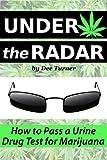Under the Radar: How to Pass a Drug Test for Marijuana (English Edition)