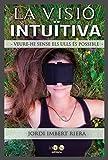 La visió intuïtiva: Veure-hi sense els ulls és possible (Catalan Edition)