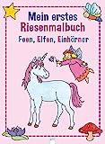 Mein erstes Riesenmalbuch - Feen, Elfen, Einhö